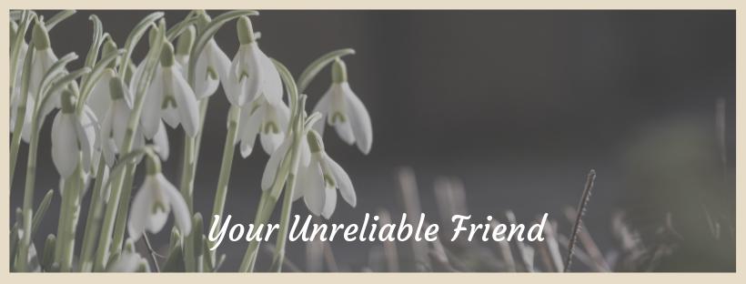 Your Unreliable Friend